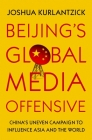 Beijing's Global Media Offensive: China's Uneven Campaign to Influence Asia and the World Cover Image