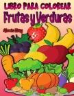 Libro para Colorear de Frutas y Verduras: Libro para colorear para niños, preescolar, diseño divertido, libro de actividades de frutas para colorear p Cover Image