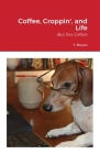 Coffee, Croppin', and Life (But first, Coffee) Cover Image