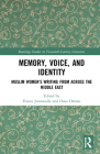 Memory, Voice, and Identity: Muslim Women's Writing from Across the Middle East (Routledge Studies in Twentieth-Century Literature) Cover Image