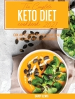 The Complete Keto Diet Cookbook 2021: Cook and Taste More than 200 Healthy Meals to Lose Weight and Feel Super Energetic Cover Image