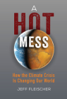 A Hot Mess: How the Climate Crisis Is Changing Our World Cover Image