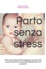 Parto senza stress: Libro corso preparto che ti prepara a partorire, alla cura del neonato, all' avvio dell'allattamento e nel puerperio Cover Image