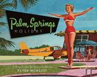 Palm Springs Holiday: A Vintage Tour from Palm Springs to the Saltan Sea Cover Image