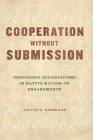 Cooperation without Submission: Indigenous Jurisdictions in Native Nation–US Engagements (Chicago Series in Law and Society) Cover Image