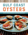 Gulf Coast Oysters: Classic & Modern Recipes of a Southern Renaissance Cover Image