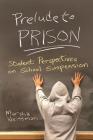 Prelude to Prison: Student Perspectives on School Suspension (Syracuse Studies on Peace and Conflict Resolution) Cover Image