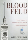 Blood Feud: The Man Who Blew the Whistle on One of the Deadliest Prescription Drugs Ever Cover Image