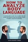 How to analyze body language: A practical guide to learn how to speed read and analyze other people through body language, secrets for leaders, usin Cover Image