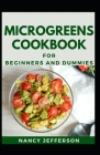 Microgreens Cookbook For Beginners And Dummies: Delectable Microgreens Cookbook Recipes For Staying Health And Feeling Good Cover Image