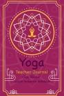 Yoga Teacher Journal Class Planner Lesson Sequence Notebook.: Yoga Teacher Planner Notebook.- Yoga Teacher Class Planner. - Gift For Christmas, Birthd Cover Image