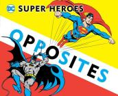 Super Heroes Book of Opposites (DC Super Heroes #3) Cover Image