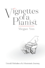 Vignettes of a Pianist: Untold Melodies of a Musician's Journey Cover Image