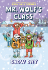 Snow Day: A Graphic Novel (Mr. Wolf's Class #5) Cover Image