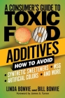 A Consumer's Guide to Toxic Food Additives: How to Avoid Synthetic Sweeteners, Artificial Colors, MSG, and More Cover Image