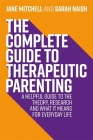 The Complete Guide to Therapeutic Parenting: A Helpful Guide to the Theory, Research and What It Means for Everyday Life (Therapeutic Parenting Books) Cover Image