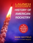 Launch Magazine's History of American Rocketry: The Space Race, Model Rockets, and The New Frontier Cover Image