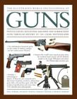 The Illustrated World Encyclopedia of Guns: Pistols, Rifles, Revolvers, Machine and Submachine Guns Through History in 1100 Clear Photographs Cover Image