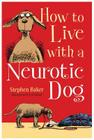 How to Live with a Neurotic Dog Cover Image