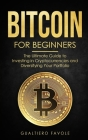 Bitcoin for beginners: The Ultimate Guide to Investing in Cryptocurrencies and Diversifying Your Portfolio Cover Image