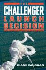 The Challenger Launch Decision: Risky Technology, Culture, and Deviance at NASA Cover Image