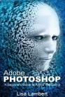 Adobe Photoshop: A Beginners Guide to Adobe Photoshop Cover Image