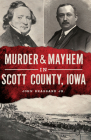 Murder & Mayhem in Scott County, Iowa Cover Image