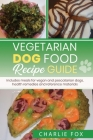 Vegetarian dog food recipe guide: Includes meals for vegan dogs Cover Image