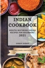 Indian Cookbook 2021 Second Edition: Mouth-Watering Indian Recipes for Beginners Cover Image