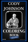 Sarcastic Cody Johnson Coloring Book: An Adult Coloring Book For Leaving Your Bullsh*t Behind Cover Image