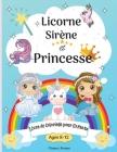 Livre de coloriage licorne, sirène et princesse pour les enfants de 8 à 12 ans: Pages à colorier pour les enfants de 8 à 12 ans avec des sirènes, des Cover Image