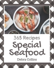 365 Special Seafood Recipes: A Seafood Cookbook Everyone Loves! Cover Image