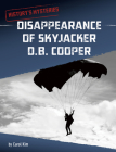 Disappearance of Skyjacker D. B. Cooper (History's Mysteries) Cover Image