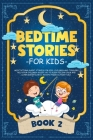Bedtime Stories for Kids: Meditations Short Stories for Kids, Children and Toddlers. Help Your Children Asleep. Go to Sleep Feeling Calm and Lea Cover Image