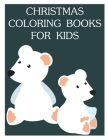Christmas Coloring Books For Kids: Funny Christmas Book for special occasion age 2-5 Cover Image