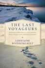 The Last Voyageurs: Retracing La Salle's Journey Across America: Sixteen Teenagers on the Adventure of a Lifetime Cover Image