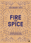 Fire and Spice: Fragrant recipes from the Silk Road and beyond Cover Image