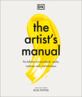 The Artist's Manual: The Definitive Art Sourcebook: Media, Materials, Tools, and Techniques Cover Image