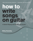 How to Write Songs on Guitar: A Guitar-Playing and Songwriting Course, 20th Anniversary Edition, Updated and Expanded Cover Image