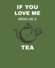 If You Love Me Bring Me Tea: Ruled Composition Notebook Cover Image
