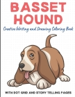Basset Hound Creative Writing And Drawing Coloring Book With Dot Grid And Telling Pages: Exciting and Fun Dog Breed Activity Book for Children of All Cover Image
