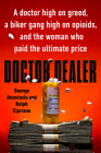 Doctor Dealer: A doctor high on greed, a biker gang high on opioids, and the woman who paid the ultimate price Cover Image