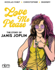 Love Me Please!: The Story of Janis Joplin (NBM Comics Biographies) Cover Image
