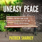 Uneasy Peace Lib/E: The Great Crime Decline, the Renewal of City Life, and the Next War on Violence Cover Image