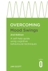 Overcoming Mood Swings 2nd Edition: A CBT self-help guide for mania, hypomania and depression (Overcoming Books) Cover Image