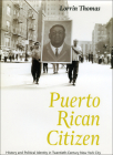 Puerto Rican Citizen: History and Political Identity in Twentieth-Century New York City (Historical Studies of Urban America) Cover Image