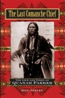 The Last Comanche Chief: The Life and Times of Quanah Parker Cover Image