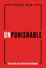 Unpunishable: Ending Our Love Affair with Punishment Cover Image