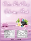 Calm And Cozy Coloring Book: Relaxing Coloring Pages For Adults And Kids, Animals Nature, Flowers, Christmas And More Woderful Pages. Cover Image
