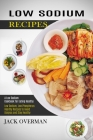 Low Sodium Recipes: A Low Sodium Cookbook for Eating Healthy (Low Sodium, Low Phosphorus Healthy Recipes to Avoid Dialysis and Stay Health Cover Image